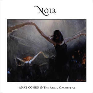 Anat Cohen and the Anzic Orchestra - Noir