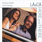 Antonio Adolfo, Carol Saboya - Here and There