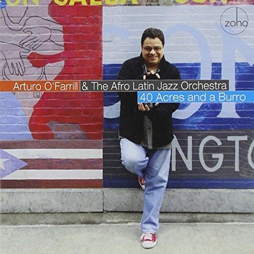 Arturo O'Farrill & The Afro Latin Jazz Orchestra - 40 Acres and a Burro