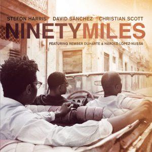 Stefon Harris, Christian Scott, David Sánchez - Ninety Miles