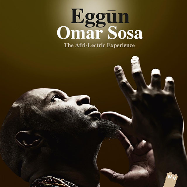 Omar Sosa - Eggun - The Afri-lectric Experience
