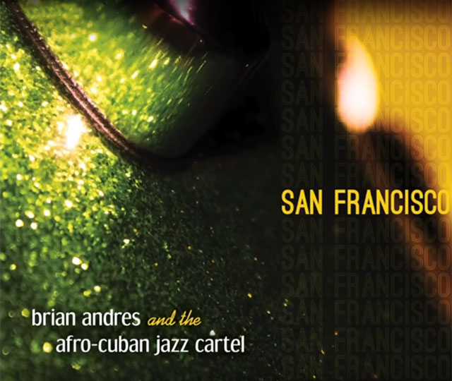 Brian Andres and the Afro-Cuban Jazz Cartel - San Francisco - LJN