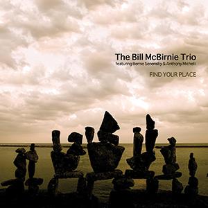 Bill McBirnie Trio - Find Your Place