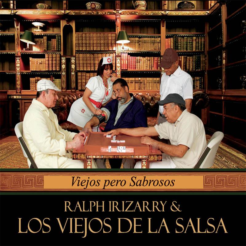 Ralph Irizarry & Los Viejos de la Salsa - Viejos Pero Sabrosos