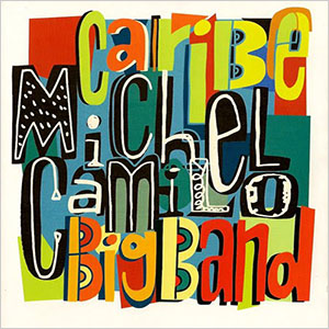 Michel Camilo Big Band - Caribe