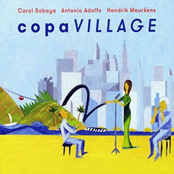 Carol Saboya, Antonio Adolfo, Hendrik Meurkens - Copa Village