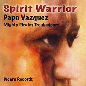 Papo Vazquez Mighty Pirates Troubadours - Spirit Warrior