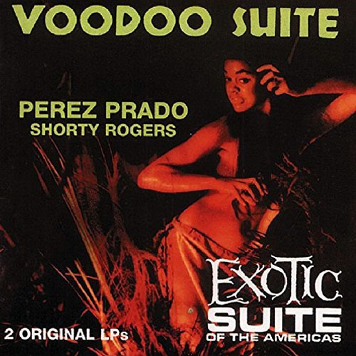 Pérez Prado & Shorty Rogers - Voodoo Suite