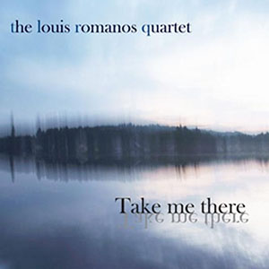 Take Me There - The Louis Romanos Quartet