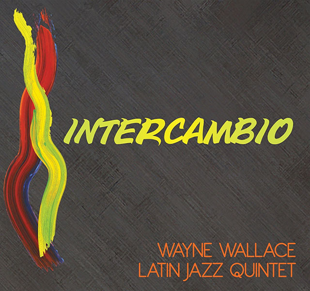 Wayne Wallace Latin Jazz Quintet - Intercambio - LJN
