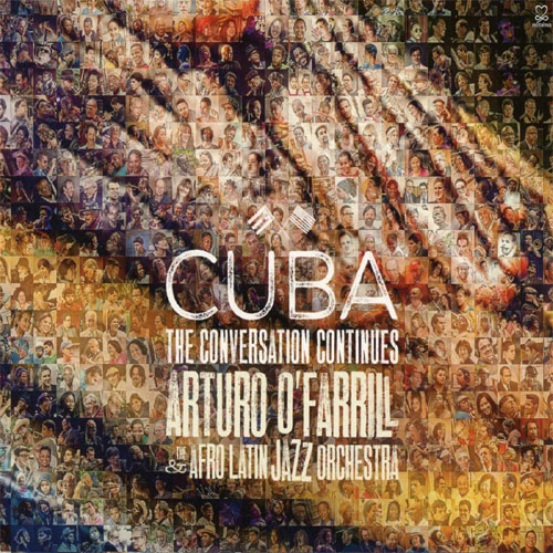 Arturo O'Farrill & The Afro Latin Jazz Orchestra - Cuba The Conversation Continues