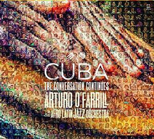 CUBA The Conversation Continues - Arturo O'Farrill & the Afro Latin Jazz Orchestra