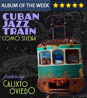 Cuban Jazz Train - Como Suena featuring Calixto Oviedo
