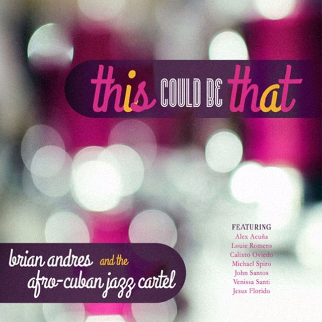 Brian Andres and the Afro-Cuban Jazz Cartel - This Could Be That - LJN