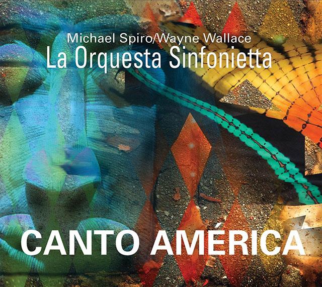 Michael Spiro - Wayne Wallace - La Orquesta Sinfonietta - Canto America