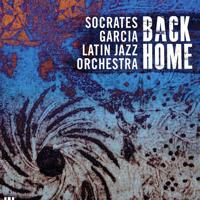 Socrates Garcia Latin Jazz Orchestra Back Home