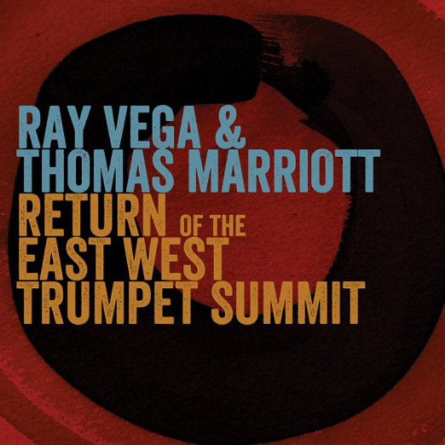 Ray Vega & Thomas Marriott Return of the East West Trumpet Summit