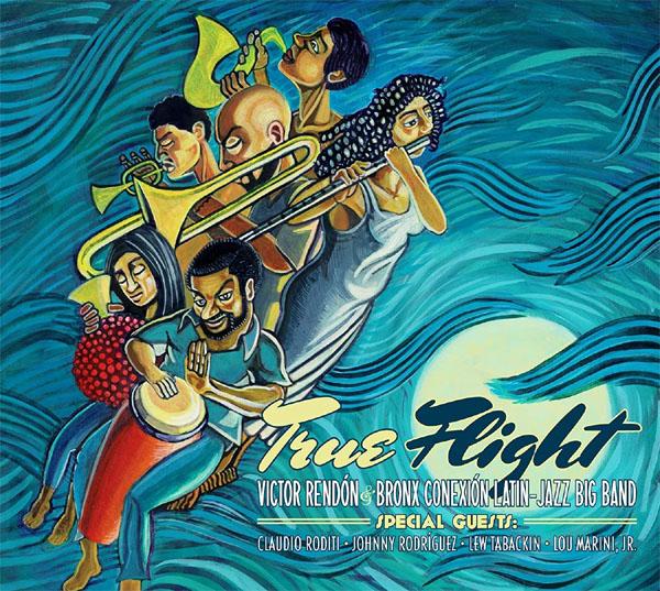 Victor Rendón & Bronx Conexión Latin Jazz Big Band - True Flight
