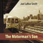 Joel LaRue Smith - The Motorman's Son