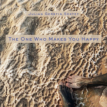 Justin Gerstin Sextet: The One Who Makes You Happy
