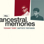Ancestral Memories - Yosvany Terry - Baptiste Trotignon