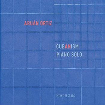Aruán Ortiz - Cubanism Piano Solo