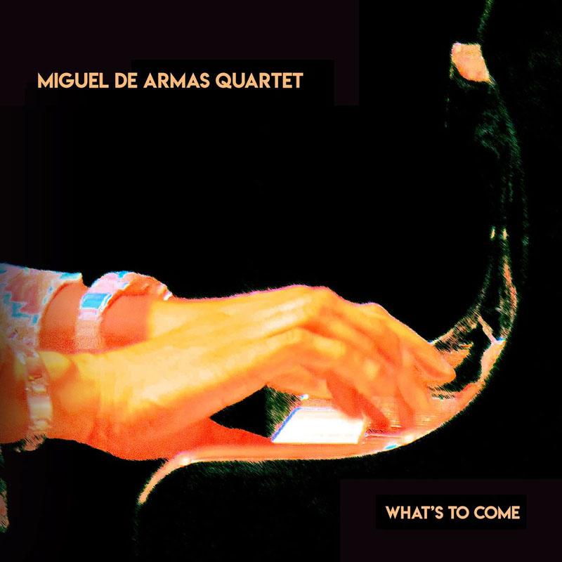 Miguel de Armas Quartet - What's to Come