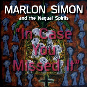 Marlon Simon and the Nagual Spirits - In Case You Missed It