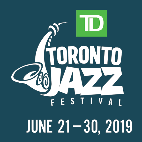 TD Toronto Jazz Festival - June 21 - 30, 2019
