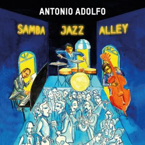 Antonio Adolfo: Samba Jazz Alley