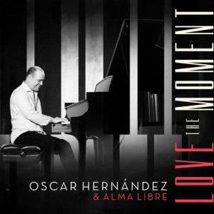 Oscar Hernández & Alma Libre: Love the Moment