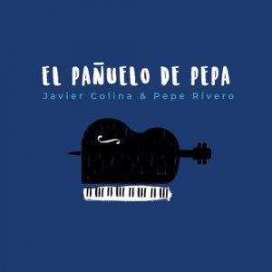 Javier Colina & Pepe Rivero: El Pañuelo de Pepa