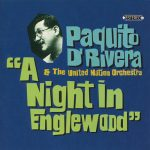 Paquito D'Rivera and The United Nation Orchestra: A Night in Englewood
