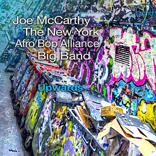 Joe McCarthy & The New York Afro Bop Alliance Big Band - Upwards