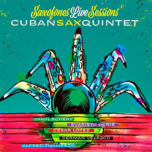 Cuban Sax Quintet: Saxofones Live Sessions