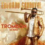 Eduardo Sandoval: Más Trombón Que Nunca