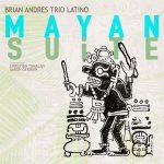 Brian Andres Trio Latino: Mayan Suite