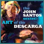The John Santos Sextet - Art of the Descarga