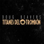 Doug Beavers - Titanes del Trombón