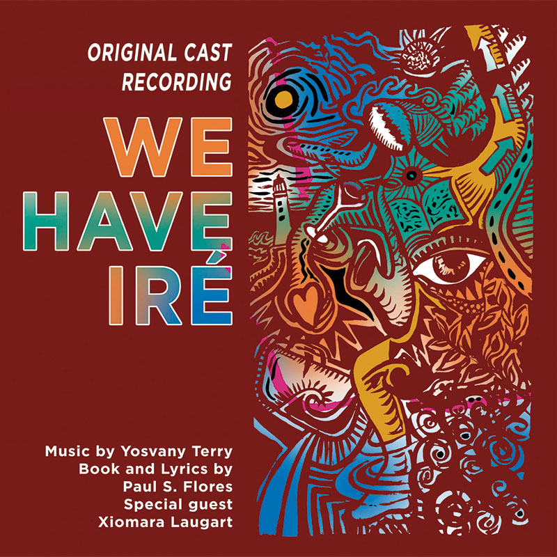 Original Cast Recording WE HAVE IRÉ. Music by Yosvany Terry. Book and Lyrics by Paul S. Flores. Special guest: Xiomara Laugart.